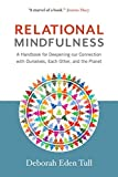 Relational Mindfulness: A Handbook for Deepening Our Connections with Ourselves, Each Other, and the Planet (English Edition)