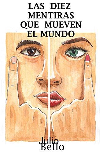 LAS DIEZ MENTIRAS QUE MUEVEN EL MUNDO por JULIO BELLO