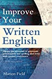 Improve Your Written English: Master the essentials of grammar, punctuation and spelling and write with greater confidence (How to)