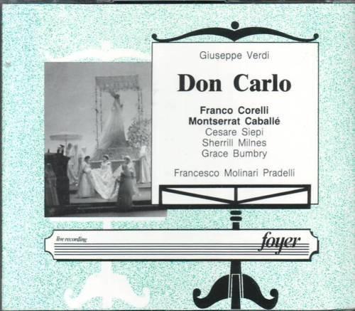 Giuseppe Verdi: Don Carlo [New York -- April 22, 1972; Montserrat Caballe, Grace Bumbry, Franco Corelli, Sherrill Milnes, Cesare Siepi, John Macurdy; Francesco Molinari-Pradelli] (1992-08-02) (John Sherrill Music)