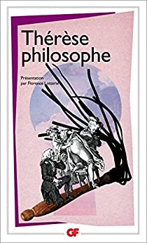 Thérèse philosophe: ou Mémoires pour servir à l'histoire du Père Dirrag et de Mademoiselle Éradice par [Anonyme, Florence Lotterie]