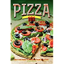 Pizza 101: How to Cook Popular Pizza Restaurant Recipes from Scratch! (English Edition)