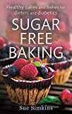 Sugar Free Baking: Healthy cakes and bakes for dieters and diabetics