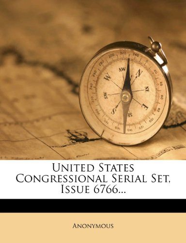 United States Congressional Serial Set, Issue 6766...