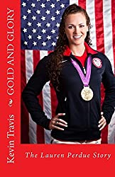 Gold and Glory: The Lauren Perdue Story by Mr. Kevin Travis (2013-12-10)