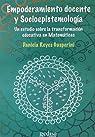 Empoderamiento docente y Socioepistemología: Un estudio sobre la transformación educativa en Matemáticas par Daniela Reyes Gasperini