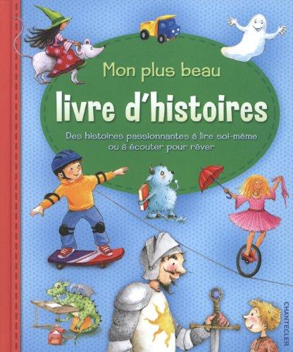 Mon plus beau livre d'histoires : Des histoires passionnantes à lire soi-même ou à écouter pour rêver