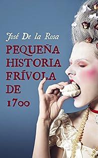 Pequeña Historia Frívola de 1700 par José de la Rosa
