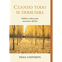 Cuando todo se derrumba (When Things Fall Apart): Palabras sabias para momentos dificiles (Spanish Edition) by Pema Chodron (2012-09-11)