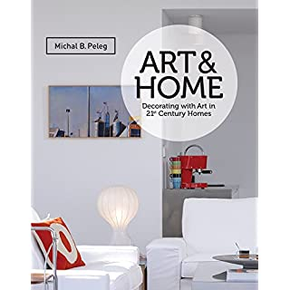 Art&Home: Decorating with Art in 21st Century Homes