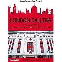 London Calling: La storia dell'Arsenal e di un secolo e mezzo di football all'ombra del Big Ben (Italian Edition)