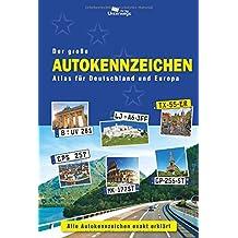 Der große Autokennzeichen Atlas für Deutschland und Europa: Alle Autokennzeichen exakt erklärt