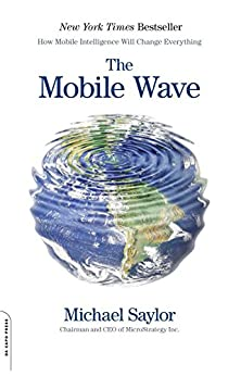 The Mobile Wave: How Mobile Intelligence Will Change Everything par [Saylor, Michael]