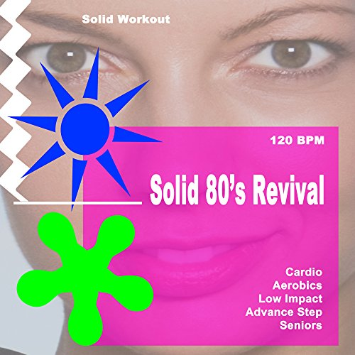 Solid Workout Presents Solid 80's Revival (Motivational Cardio, Aerobics, Low Impact, Advanced Step & Seniors Workout Session) [120 Bpm] (Step Impact Low Aerobic)