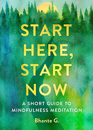 Start Here, Start Now: A Short Guide to Mindfulness Meditation