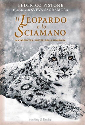 Il leopardo e lo sciamano: In viaggio tra i misteri della Mongolia