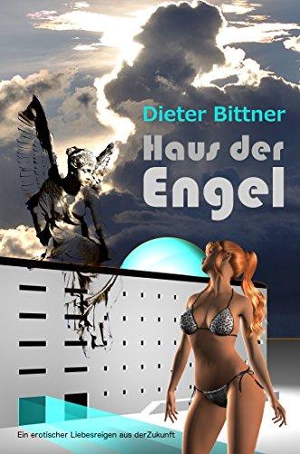 Haus der Engel: Ein erotischer Liebesreigen aus der Zukunft -
