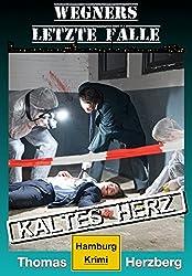 Kaltes Herz: Wegners letzte Fälle: Hamburg Krimi (German Edition)