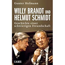 Willy Brandt und Helmut Schmidt: Geschichte einer schwierigen Freundschaft by Gunter Hofmann (2012-09-06)