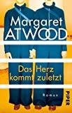Das Herz kommt zuletzt: Roman von Margaret Atwood