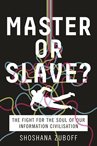Master or Slave?: The Fight for the Soul of Our Information Civilisation