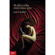 Bi aldiz erditu zinen nitaz, ama (Literatura Book 352) (Basque Edition)