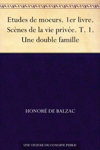 Couverture du livre Etudes de moeurs. 1er livre. Scènes de la vie privée. T. 1. Une double famille
