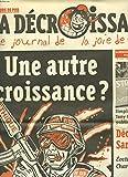 CASSEURS DE PUB. LA DECROISSANCE, LE JOURNAL DE LA JOIE DE VIVRE N°39, MAI 2007. UNE AUTRE CROISSANCE ? / SIMPLICITE VOLONTAIRE : TONY FAIT TREMBLER LES PUBLICITAIRES / DECROISSONS SARKOZY / ...