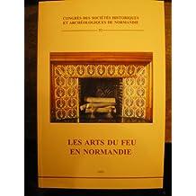 Les arts du feu en Normandie : actes du 39ème congrès, 21-24 oct. : 2004/ Organisé par la fédération des sociétés historiques et archéologiques de Normandie