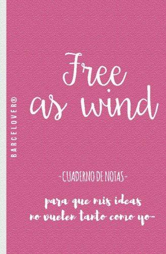Free as wind. cuaderno de notas. Para universidad, trabajo, regalo: Barcelover