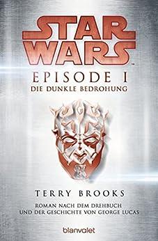 Star WarsTM - Episode I - Die dunkle Bedrohung: Roman nach dem Drehbuch und der Geschichte von George Lucas (Filmbücher 1) von [Brooks, Terry]
