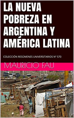 LA NUEVA POBREZA EN ARGENTINA Y AMÉRICA LATINA: COLECCIÓN RESÚMENES UNIVERSITARIOS Nº 570
