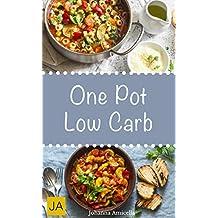 Low Carb One Pot - Leckere, schnelle und einfache Rezepte die Ihnen dabei helfen die nervenden Kilos loszuwerden!