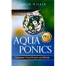 Aquaponics: Ultimate Complete Essential, Gardening Guide to Growing Vegetables, Fruits, Herbs and Raising Fish From Beginner to Expert (Hydroponics, Organic ... Sufficiency, Homesteading) (English Edition)
