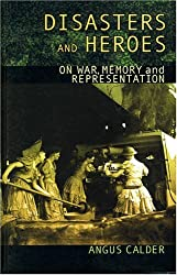Disasters and Heroes: On War, Memory and Representation by Angus Calder (2004-04-16)