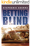 Betting Blind (Betting Blind series Book 1) (English Edition)