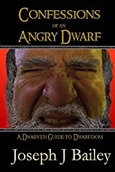 Confessions of an Angry Dwarf: A Dwarven Guide to Dwarfdom: 4 (Exceptional Advice for Adventurers Everywhere (EA'AE))