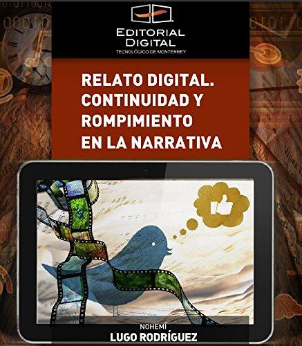 Relato digital. Continuidad y rompimiento en la narrativa por Nohemí Lugo