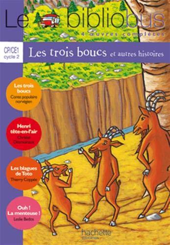 Le Bibliobus n° 12 CP/CE1 Cycle 2 Parcours de lecture de 4 oeuvres complètes : Les Trois boucs, conte populaire norvégien ; Henri tête-en-l'air de ... Coppée ; Ouh ! La menteuse ! de Leslie Bedos