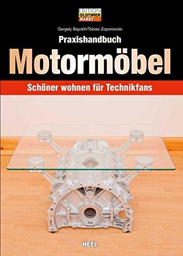 Praxishandbuch Motormöbel: Schöner wohnen für Technikfans (Edition Oldtimer - Motor Schöner