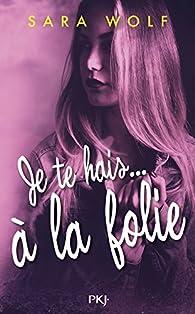 Je te hais... à la folie - tome 2 par Sara Wolf