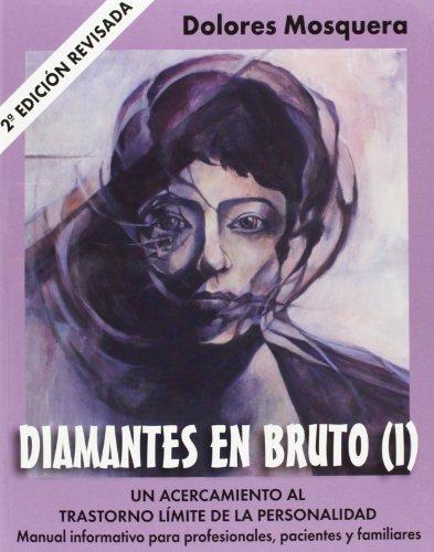 Diamantes en bruto (I)-Segunda edición revisada: Un acercamiento al trastorno límite de la personalidad por Dolores Mosquera Barral