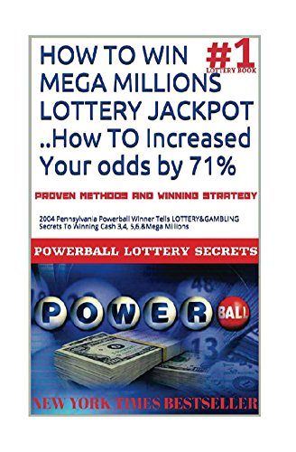 HOW TO WIN MEGA MILLIONS LOTTERY JACKPOT ..How TO Increased Your odds by 71%: 2004 Pennsylvania Powerball Winner Tells LOTTERY&GAMBLING Secrets To Winning ... (Mega Millions Awaits) (English Edition)