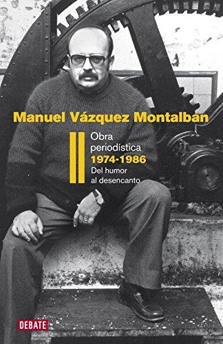 Obra periodística 1974-1986 (Obra periodística II): Del humor al desencanto (Debate) por Manuel Vazquez Montalban