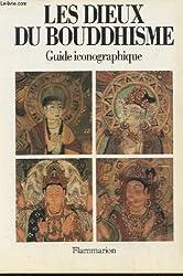 LES DIEUX DU BOUDDHISME. Guide iconographique