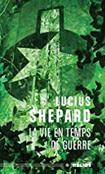 La vie en temps de guerre de Lucius Shepard