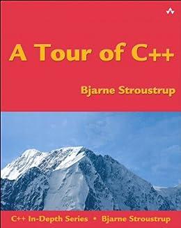 A Tour of C++ (C++ In-Depth Series) by [Stroustrup, Bjarne]