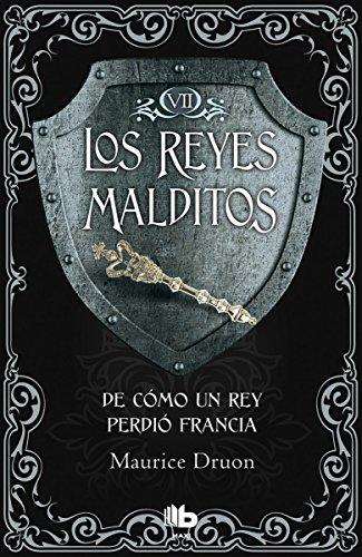 De cómo un rey perdió Francia (Los Reyes Malditos 7) (B DE BOLSILLO) por Maurice Druon