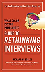 What Color Is Your Parachute? Guide to Rethinking Interviews: Ace the Interview and Land Your Dream Job by Richard N. Bolles (2014-05-06)