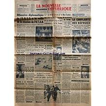 NOUVELLE REPUBLIQUE (LA) [No 4029] du 12/12/1957 - OFFENSIVE DIPLOMATIQUE DE L'URSS A LA VEILLE DE LA REUNION DE L'OTAN / MM. BOULGANINE - GAILLARD - MACMILLANT - NEHRU ET EISENHOWER -L'OTAN ET L'AFRIQUE DU NORD -LE PRIX PELMAN DE LA PRESSE A REMY ROURE -DOMINIC ELWES N'IRA PAS EN PRISON MAIS NE PEUT PAS EPOUSER TESSA -LACOSTE - ARCHAMBAULT ET L'ALGERIE -L'ATOME ET LES PROBLEMES ENERGETIQUES DE L'EUROPE PAR KOHNSTAMM -L'EX-HUISSIER BOUJON COMPLICE DU MEURTRIER DE JEAN GALLAND SUCCOMBE NE PRISO